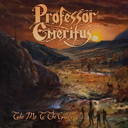 PROFESSOR EMERITUS (US) / Take Me To The Gallows