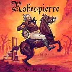 ROBESPIERRE (UK) / Die You Heathen, Die!