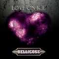 BELLICOSE (US) / Love On Ice + 7