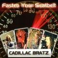 CADILLAC BRATZ (US) / Fasten Your Seatbelt