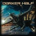 DARKER HALF (Australia) / Never Surrender
