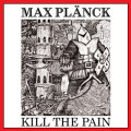 MAX PLANCK(US) / Kill The Pain