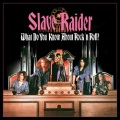 SLAVE RAIDER(US) / What Do You Know About Rock 'n Roll?
