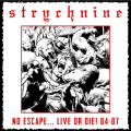 STRYCHNINE (US) / No Escape... Live Or Die! 84-87