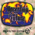 UNCERTAIN FUTURE(US) / Shock The System + 7