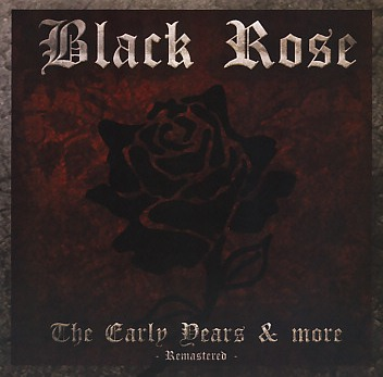 BLACK ROSE (UK) / The Early Years & More - Remastered -
