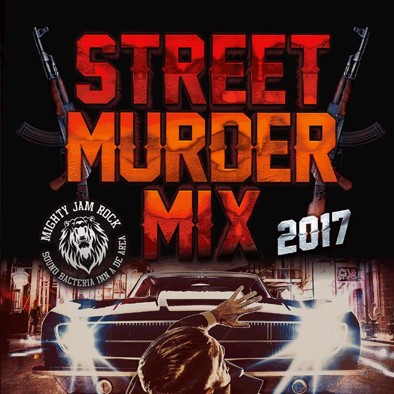 MIGHTY JAM ROCK / STREET MURDER MIX 2017
