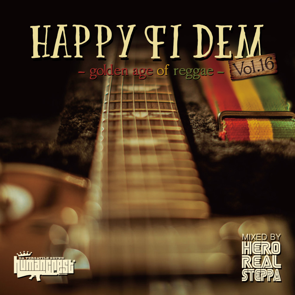 HERO REAL STEPPA from HUMAN CREST / HAPPY FI DEM VOL.16 -golden age of reggae-