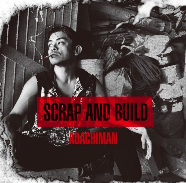 ADACHIMAN / SCRAP AND BUILD