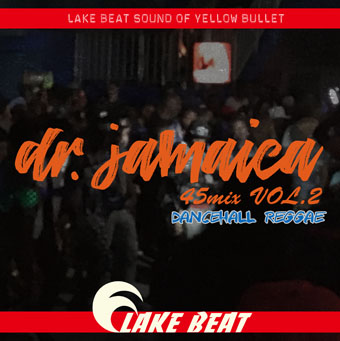 LAKE BEAT / Dr.JAMAICA vol.2 45mix -Dancehall Reggae-