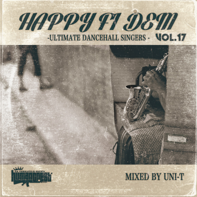 UNI-T from HUMANCREST / HAPPY FI DEM vol.17 -ULTIMATE DANCEHALL SINGERS-