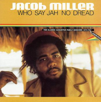 JACOB MILLER / WHO SAY JAH NO DREAD -THE CLASSIC AUGUSTUS PABLO SESSIONS- / VP RECORDS / GREENSLEEVES