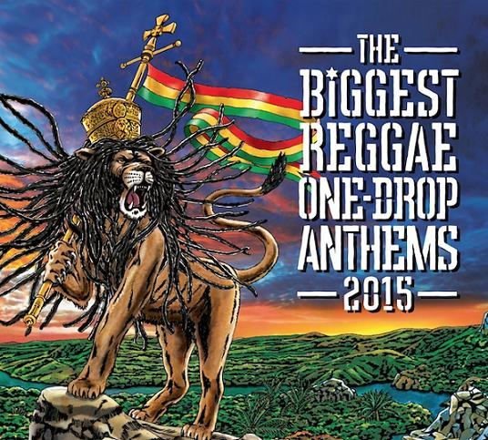 V.A. / THE BIGGEST REGGAE ONE-DROP ANTHEMS -2015-