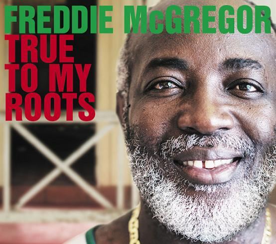 FREDDIE McGREGOR / TRUE TO MY ROOTS