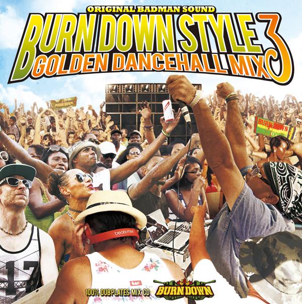 3月1日発売 BURN DOWN / BURN DOWN STYLE GOLDEN DANCEHALL MIX 3