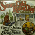 EDEN & JOHN'S EAST RIVER STRING BAND / Some Cold Rainy Day