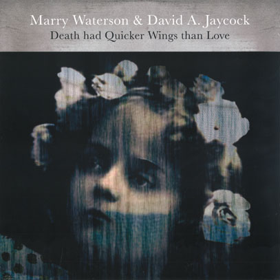 MARRY WATERSON & DAVID A.JAYCOCK/Death Had Quicker Wings Than Love(LP) (2017/2nd) (マリー・ウォーターソン&デヴィッド〜/UK)