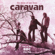 CARAVAN/The Show Of Our Lives: Live At The BBC 1968-1975 (1968-75/BBC Live) (キャラヴァン/UK)