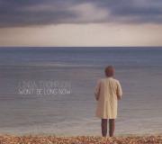 LINDA THOMPSON/Won't Be Long Now (2013) (�������ȥ�ץ���/UK)