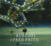 RUSCONI + FRED FRITH/Live In Europe (2015/Live) (ルスコーニ+フレッド・フリス/Switz,UK)