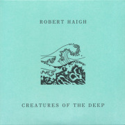 ROBERT HAIGH/Creatures Of The Deep (2017/9th) (ロバート・ヘイ/UK)