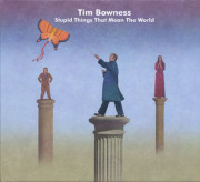 TIM BOWNESS/Stupid Things That Mean The World: LTD.Edition (2015/3rd) (ティム・ボウネス/UK)