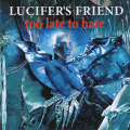 LUCIFER'S FRIEND/Too Late To Hate (2016/10th) (ルシファーズ・フレンド/German)