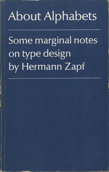 Hermann Zapf: About Alphabets: Some Marginal Notes on Type Design