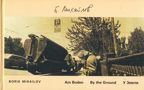 Boris Mihailov: Am Boden (By the Ground) + Die Dammerung (At Dusk)