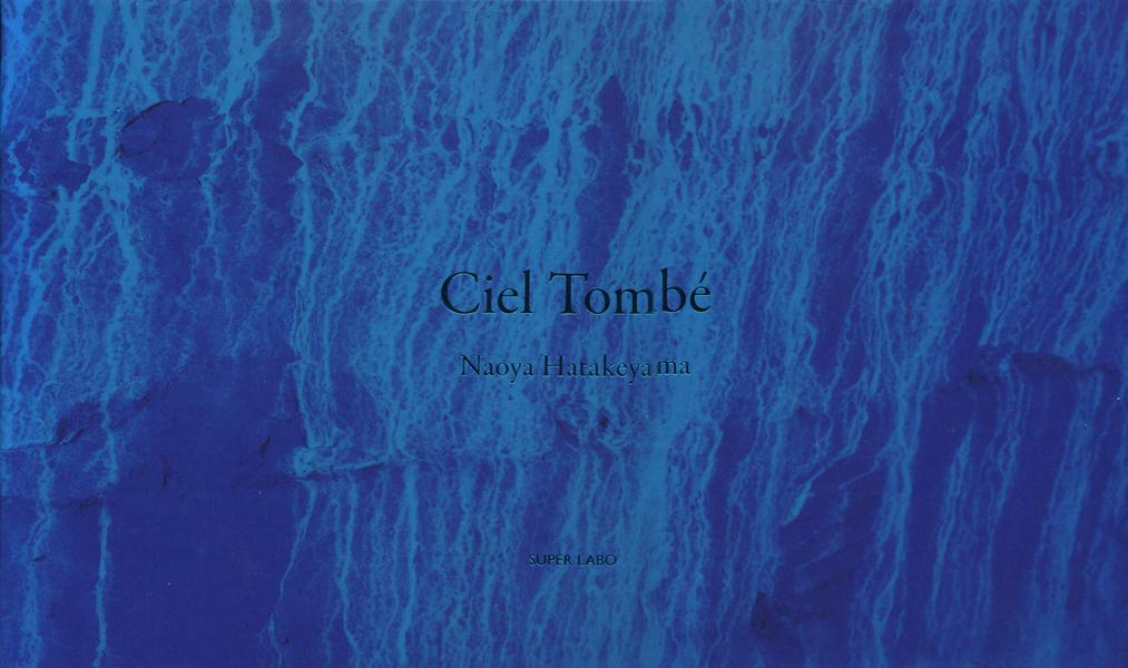 Naoya Hatakeyama: Ciel Tombe