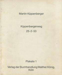 Martin Kippenberger: Kippenbergerweg 25-2-53. Plakate 1.