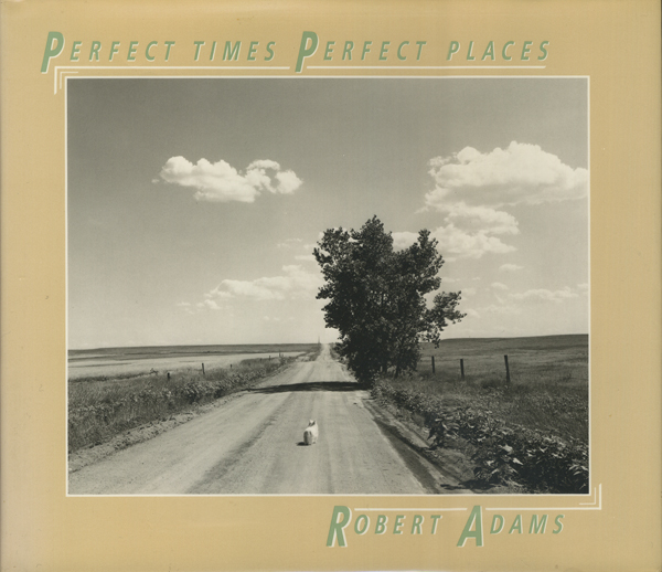 Robert Adams: Perfect Times, Perfect Places