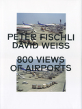 Peter Fischli  David Weiss: 800 Views of Airports