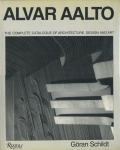 Alvar Aalto: The Complete Catalogue of Architecture, Design and Art