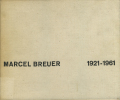 MARCEL BREUER: Buildings and  Projects 1921-1961