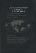 Earth Extremes - with an essay by Mit einem Essay von Jorg Heiser