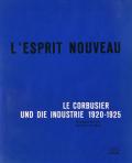 Le Corbusier: L'Esprit Nouveau Le Corbusier und die Industrie 1920-1925
