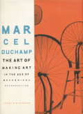 Marcel Duchamp: The Art of Making Art in the Age of Mechanical Reproduction