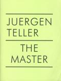 JUERGEN TELLER: THE MASTER