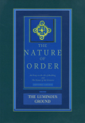 The Nature of Order - The Luminous Ground (Book 4)