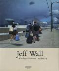 Jeff Wall: Catalogue Raisonne 1978-2004