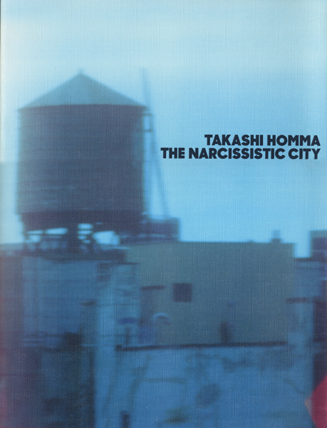 Takashi Homma: THE NARCISSISTIC CITY
