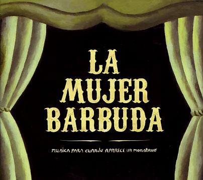 La Mujer Barbuda: Musica para cuando aparece un monstruo 【予約受付中】
