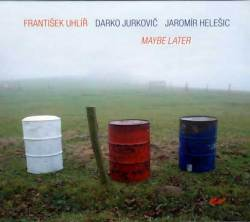 FRANTISEK UHLIR TRIO: Maybe Later