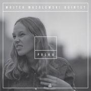 Wojtek Mazolewski Quintet: POLKA 【予約受付中】