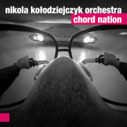 Nikola Kolodziejczyk Orchestra: Chord Nation  【予約受付中】
