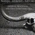 Nadja/Atavist/Satori: Infernal Procession... And Then Everything Dies 【予約受付中】