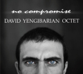 David Yengibarian Octet: No Compromise 【予約受付中】