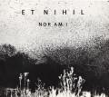 Et Nihil: Nor Am I 【予約受付中】
