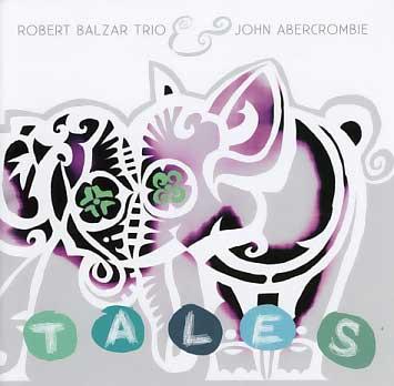 Robert Balzar Trio & John Abercrombie: Tales